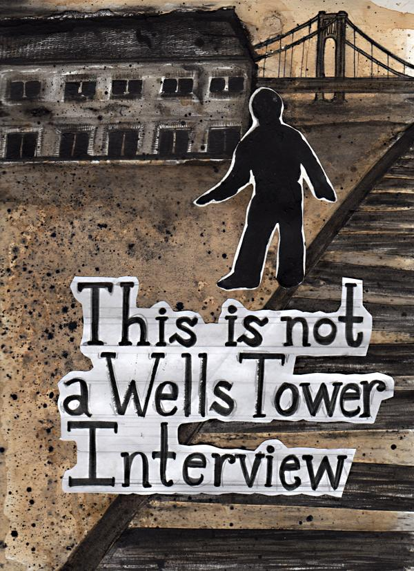 This is Not a Wells Tower Interview